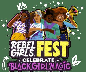Rebel Girls Fest: Celebrate Black Girl Magic